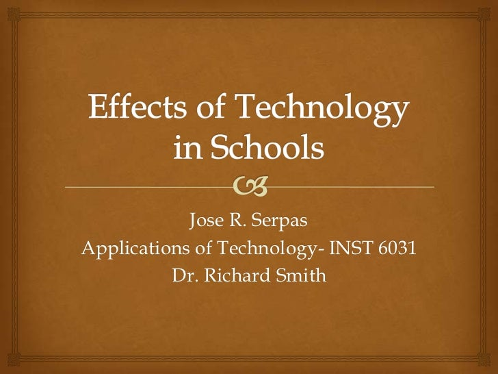 Jose R. SerpasApplications of Technology- INST 6031          Dr. Richard Smith