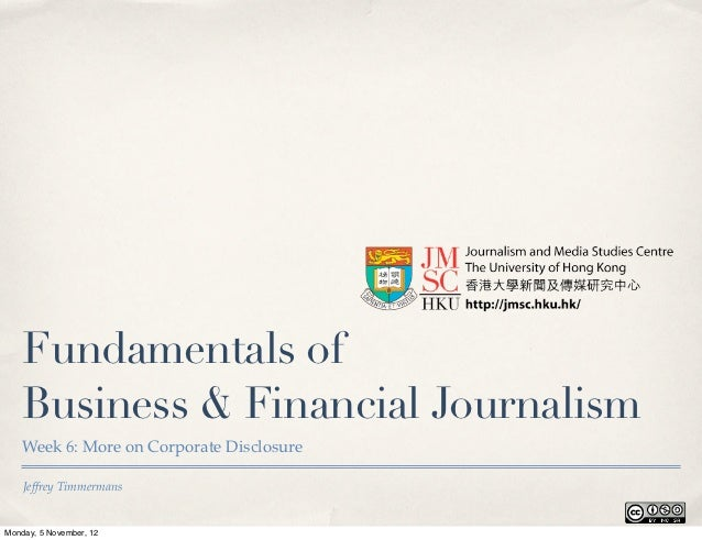 Fundamentals of    Business & Financial Journalism    Week 6: More on Corporate Disclosure    Jeffrey TimmermansMonday, 5 ...