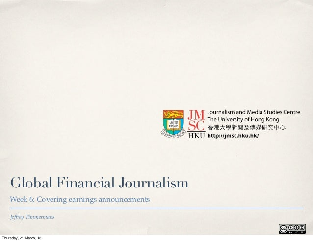 Global Financial Journalism    Week 6: Covering earnings announcements    Jeffrey TimmermansThursday, 21 March, 13