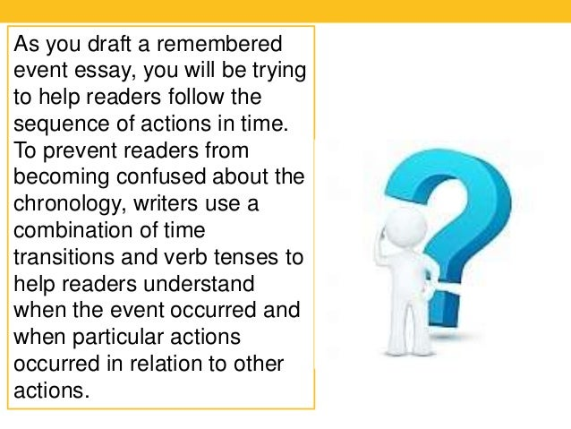 how to write a remembered event essay Probably, this bunch of events is the main reason why you are stuck and cannot write a remembered event essay what is better to choose to make an exciting story what is better to choose to make an exciting story.