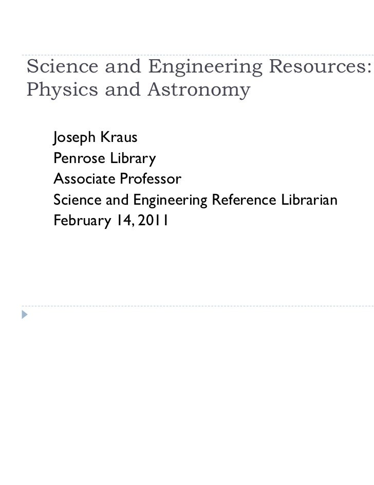 Science and Engineering Resources:Physics and Astronomy  Joseph Kraus  Penrose Library  Associate Professor  Science and E...