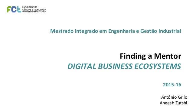 Mestrado Integrado em Engenharia e Gestão Industrial Finding a Mentor DIGITAL BUSINESS ECOSYSTEMS 2015-16 António Grilo An...