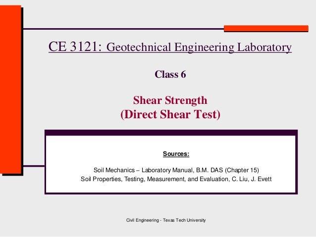 Civil Engineering - Texas Tech University CE 3121: Geotechnical Engineering Laboratory Class 6 Shear Strength (Direct Shea...