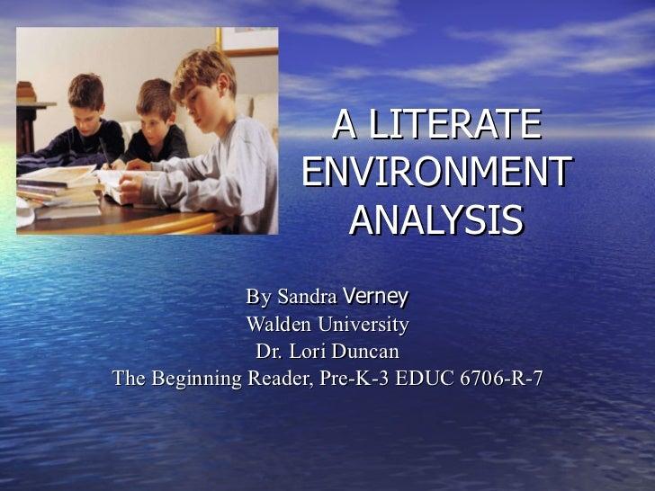 A LITERATE ENVIRONMENT ANALYSIS By Sandra  Verney Walden University Dr. Lori Duncan The Beginning Reader, Pre-K-3 EDUC 670...
