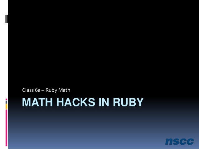 MATH HACKS IN RUBY Class 6a – Ruby Math