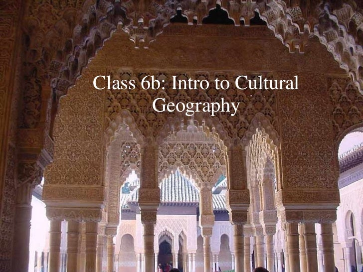 Class 6b: Intro to Cultural Geography