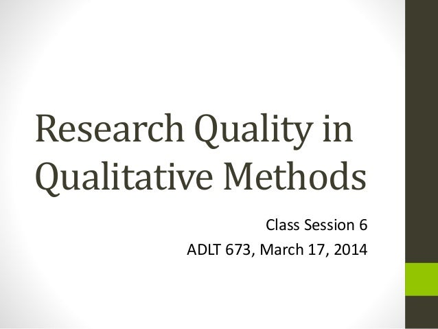 Research Quality in Qualitative Methods Class Session 6 ADLT 673, March 17, 2014