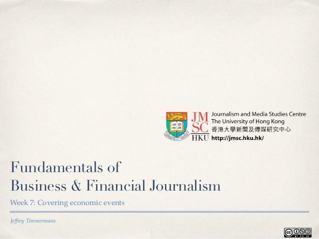 Fundamentals ofBusiness & Financial JournalismWeek 7: Covering economic eventsJeffrey Timmermans