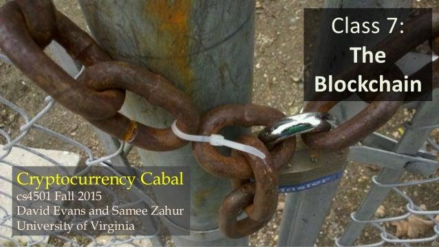 Cryptocurrency Cabal cs4501 Fall 2015 David Evans and Samee Zahur University of Virginia Class 7: The Blockchain