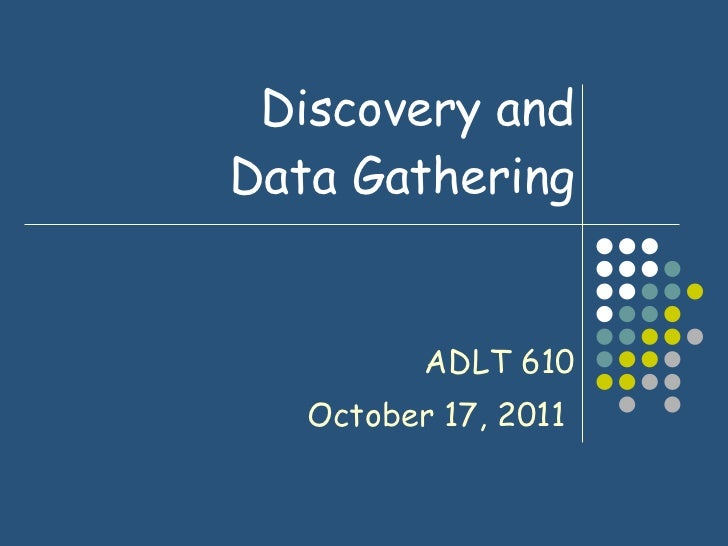 Discovery and Data Gathering ADLT 610 October 17, 2011