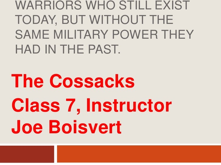 THE COSSACKS ARE Agroup of Russian military warriors who still exist today, but without the same military power they had ...