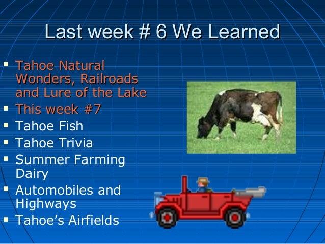 Last week # 6 We LearnedLast week # 6 We Learned  Tahoe NaturalTahoe Natural Wonders, RailroadsWonders, Railroads and Lur...