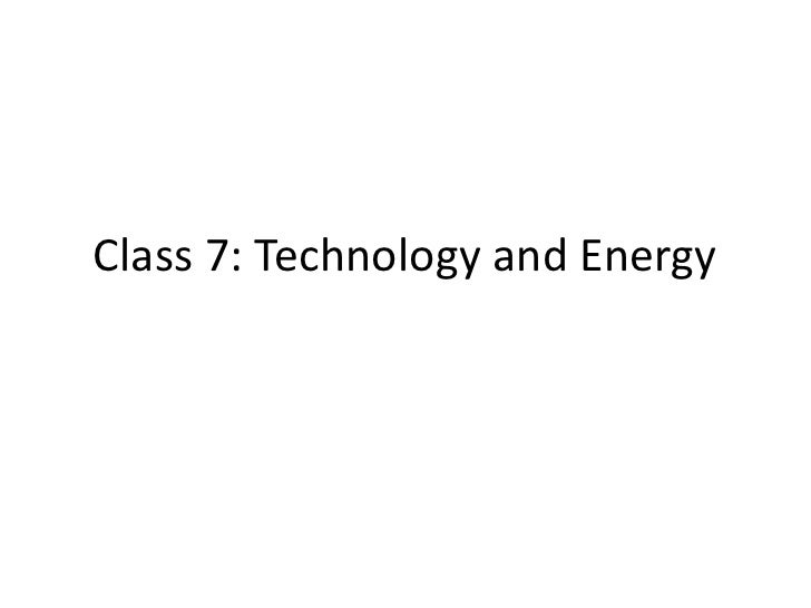 Class 7: Technology and Energy