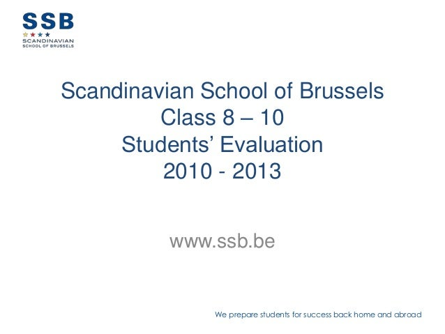 We prepare students for success back home and abroadScandinavian School of BrusselsClass 8 – 10Students' Evaluation2010 - ...