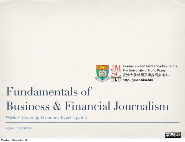 Fundamentals of   Business & Financial Journalism   Week 8: Covering Economic Events, part 2    Jeffrey TimmermansMonday, ...