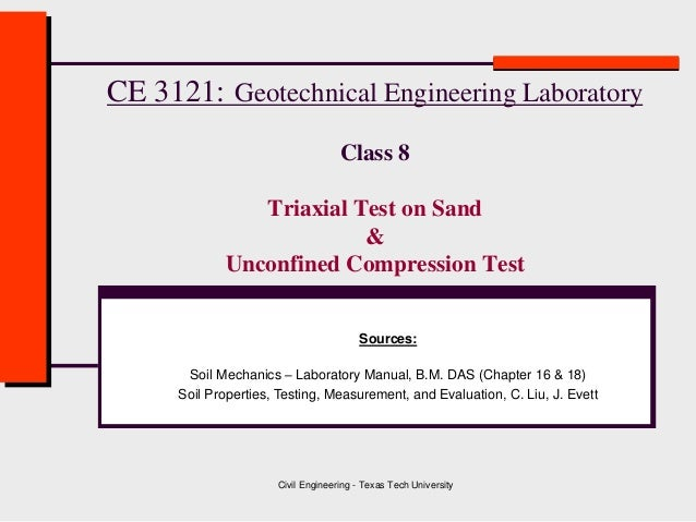 Civil Engineering - Texas Tech University CE 3121: Geotechnical Engineering Laboratory Class 8 Triaxial Test on Sand & Unc...