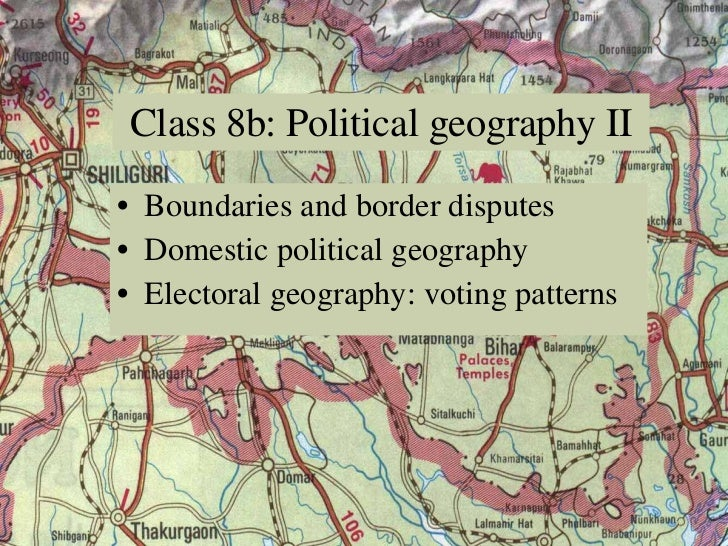 <ul><li>Boundaries and border disputes </li></ul><ul><li>Domestic political geography </li></ul><ul><li>Electoral geograph...