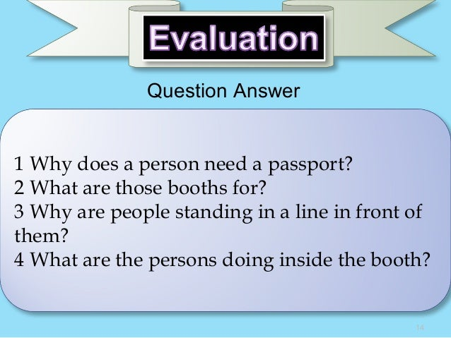 1 Why does a person need a passport? 2 What are those booths for? 3 Why are people standing in a line in front of them? 4 ...