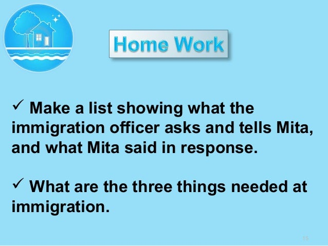 15  Make a list showing what the immigration officer asks and tells Mita, and what Mita said in response.  What are the ...