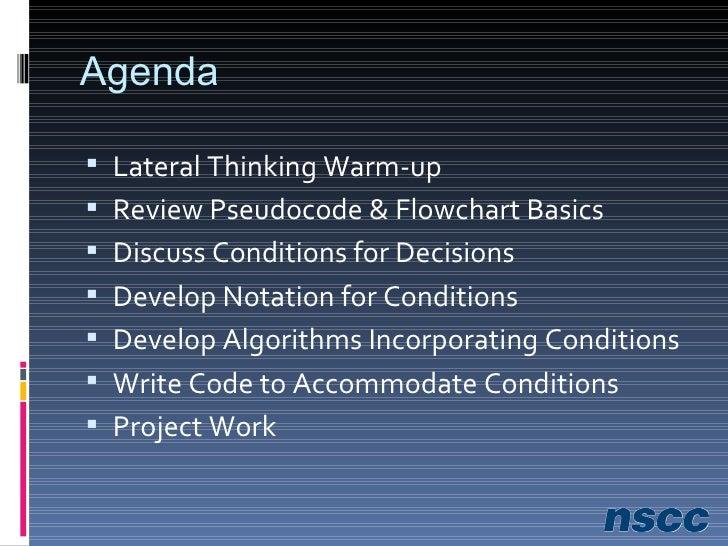 Agenda <ul><li>Review Pseudocode & Flowchart Basics </li></ul><ul><li>Discuss Conditions for Decisions </li></ul><ul><li>D...