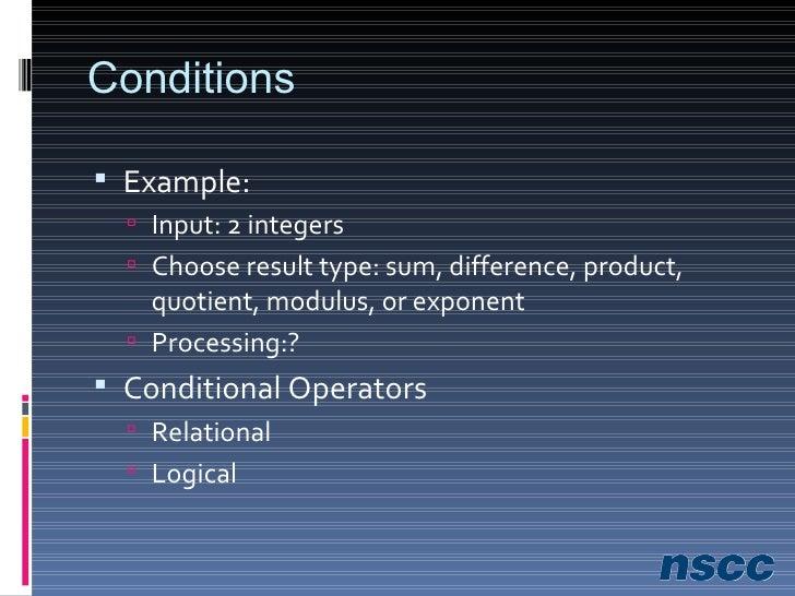 Conditions <ul><li>Example: </li></ul><ul><ul><li>Input: 2 integers </li></ul></ul><ul><ul><li>Output: sum, difference, pr...