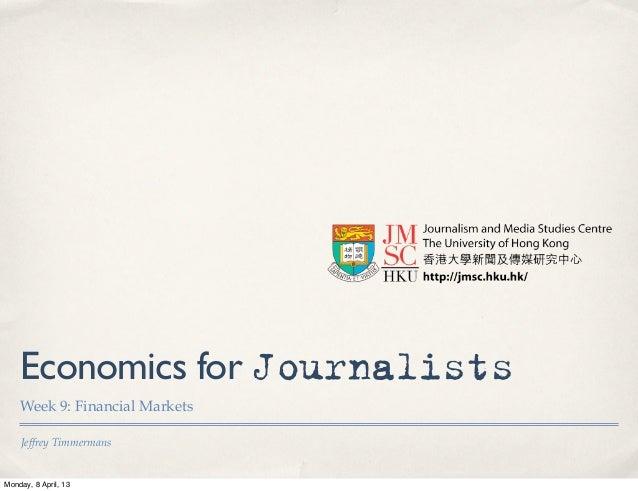 Economics for Journalists    Week 9: Financial Markets    Jeffrey TimmermansMonday, 8 April, 13