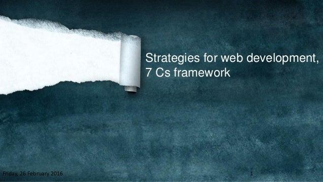 Strategies for web development, 7 Cs framework Friday, 26 February 2016 1