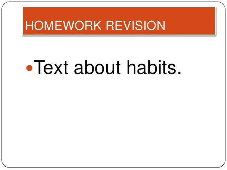HOMEWORK REVISIONText about habits.