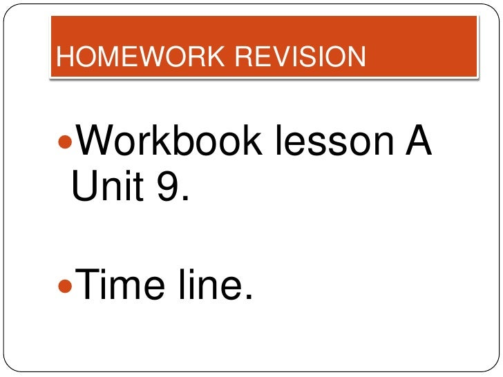 HOMEWORK REVISIONWorkbook lesson AUnit 9.Time line.
