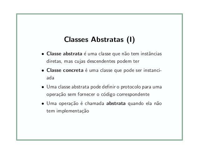 Classes Abstratas (I) • Classe abstrata ´e uma classe que n˜ao tem instˆancias diretas, mas cujas descendentes podem ter •...