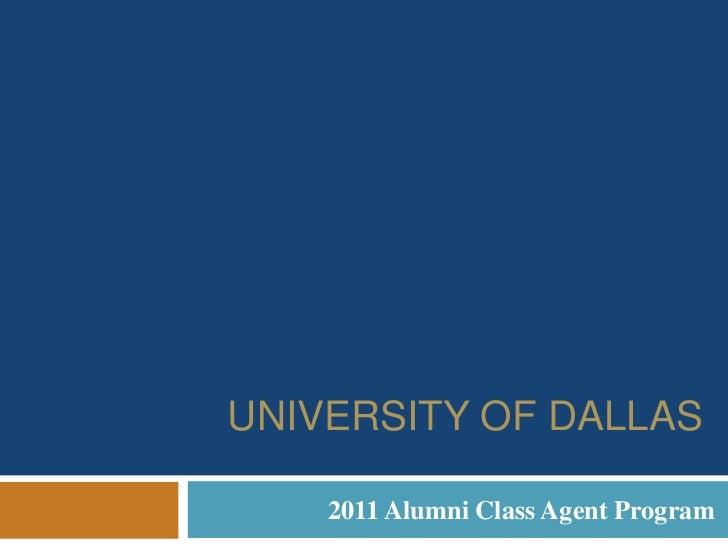 University of Dallas  <br />2011 Alumni Class Agent Program<br />