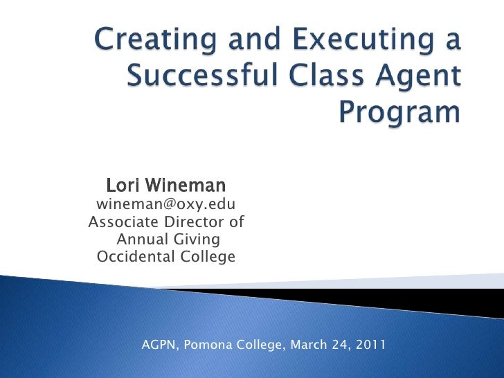 Creating and Executing a Successful Class Agent Program<br />Lori Wineman<br />wineman@oxy.edu<br />Associate Director of<...