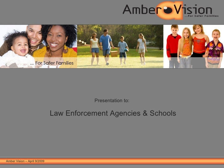 Amber Vision – April 9/2009 Presentation to:   Law Enforcement Agencies & Schools