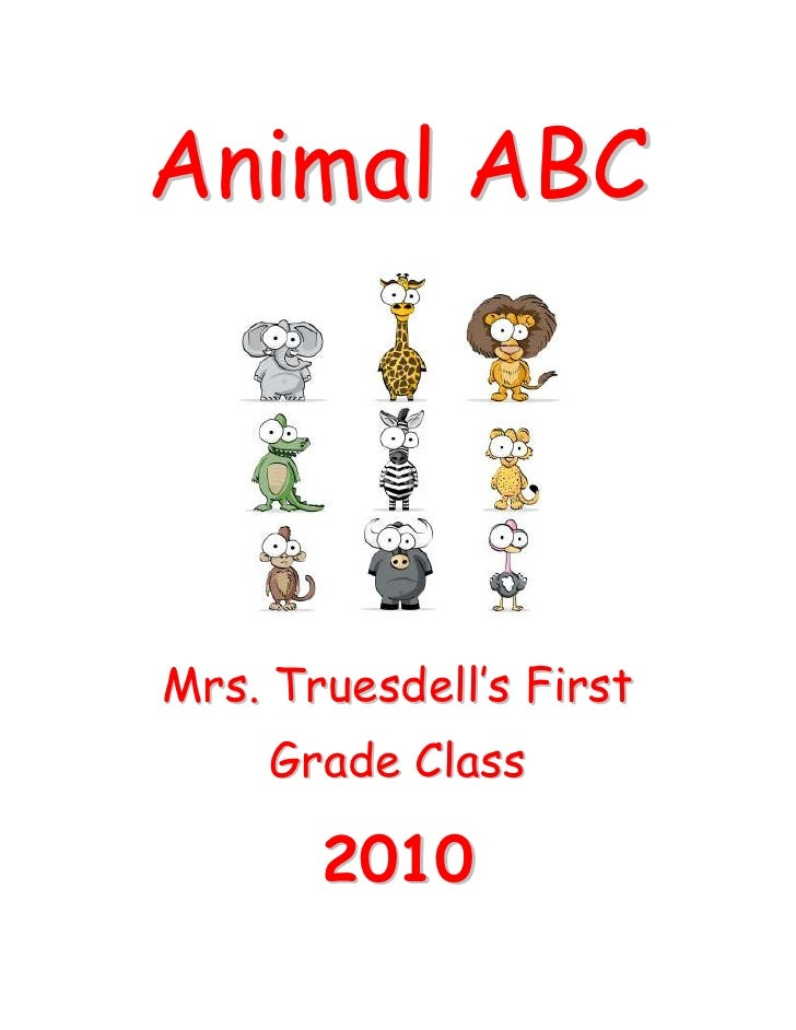 Animal ABC<br />Mrs. Truesdell's First Grade Class<br />2010<br />A is for Anteaters<br />B is for bat<br />Jack Price<br ...
