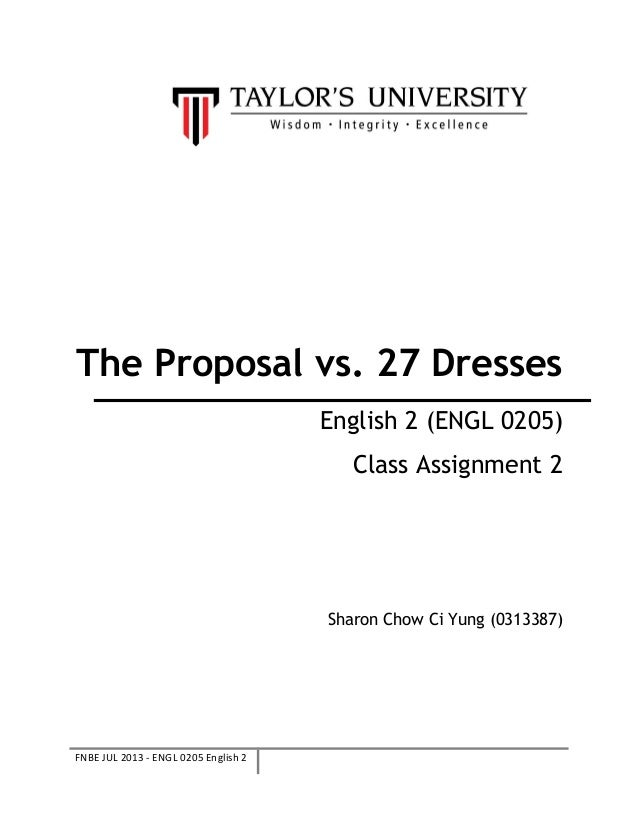 The Proposal vs. 27 Dresses English 2 (ENGL 0205) Class Assignment 2  Sharon Chow Ci Yung (0313387)  FNBE JUL 2013 - ENGL ...
