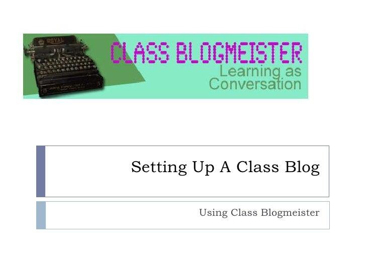 Setting Up A Class Blog          Using Class Blogmeister