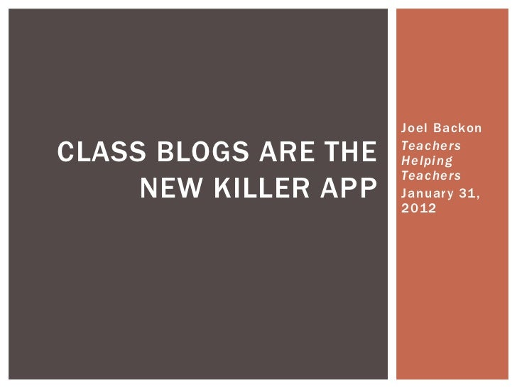 Joel BackonCLASS BLOGS ARE THE   Teachers                      Helping                      Teachers     NEW KILLER APP   ...