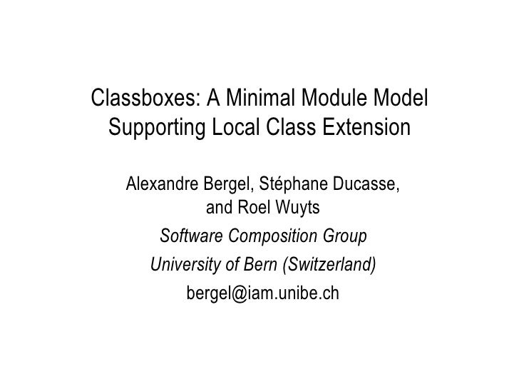 Classboxes: A Minimal Module Model   Supporting Local Class Extension     Alexandre Bergel, Stéphane Ducasse,             ...