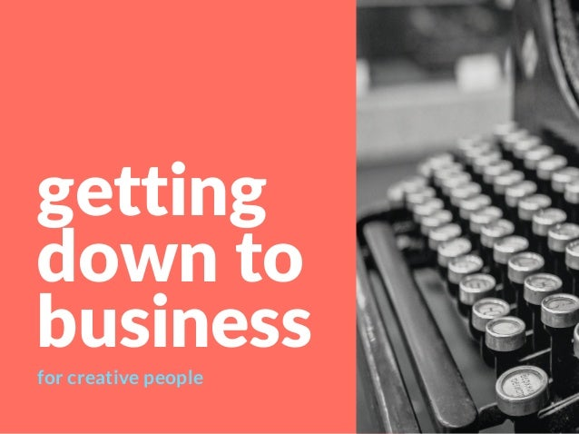 getting downto business for creative people