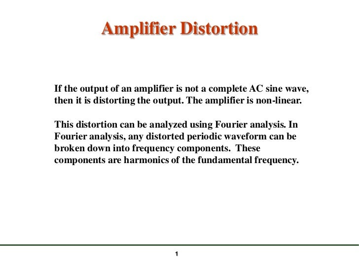 Amplifier DistortionIf the output of an amplifier is not a complete AC sine wave,then it is distorting the output. The amp...