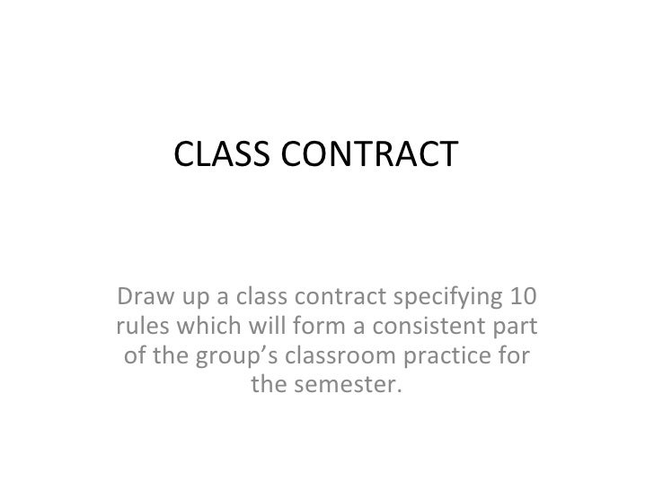 CLASS CONTRACT Draw up a class contract specifying 10 rules which will form a consistent part of the group's classroom pra...