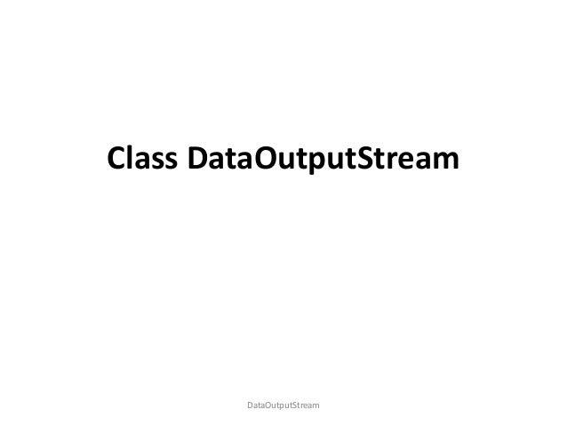 Class DataOutputStream  DataOutputStream