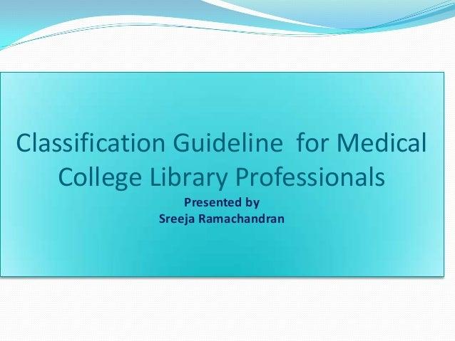 Classification Guideline for Medical College Library Professionals Presented by Sreeja Ramachandran