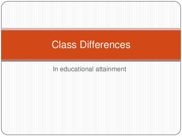 Class Differences In educational attainment
