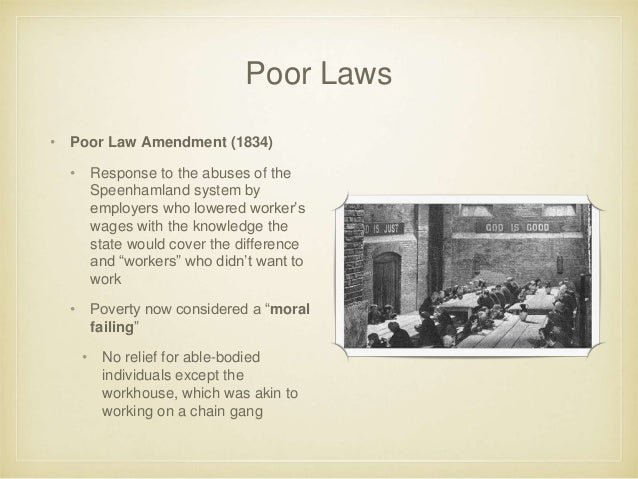 poor law 1834 One of the most far-reaching pieces of legislation of the entire nineteenth century was the 1834 poor law amendment act [plaa] which abolished systems of poor relief that had existed since the passing of the elizabethan poor law of 1601.