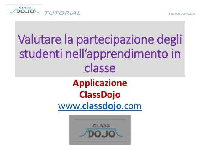 Valutare la partecipazione degli studenti nell'apprendimento in classe Applicazione ClassDojo www.classdojo.com