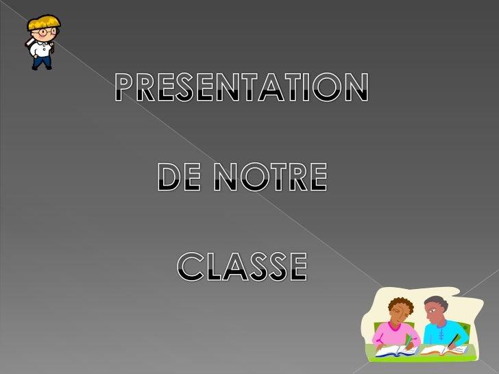 PRESENTATION<br />DE NOTRE<br />CLASSE<br />