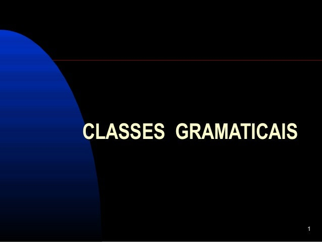 1 CLASSES GRAMATICAISCLASSES GRAMATICAIS