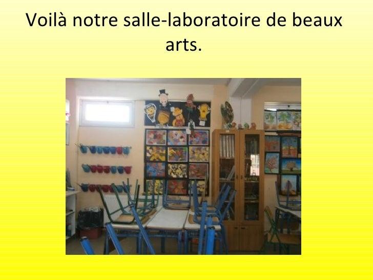 Voilà notre salle-laboratoire de beaux                  arts.