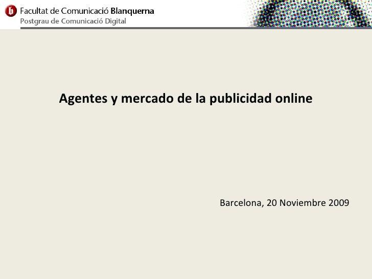 Agentes y mercado de la publicidad online                              Barcelona, 20 Noviembre 2009
